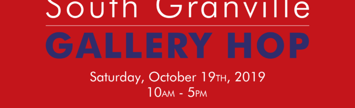 South Granville Gallery Hop: Saturday, Oct 19th, 2019